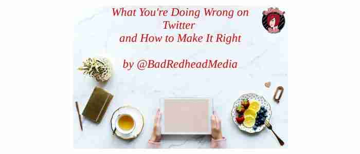 What You're Doing Wrong on Twitter and How to Make It Right